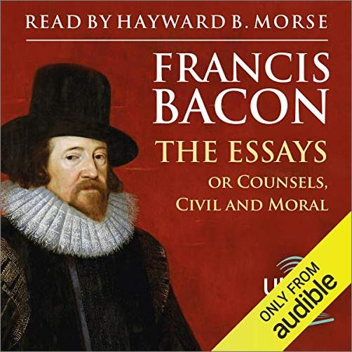 The Essays: Or Counsels Civil and Moral [Audiobook]