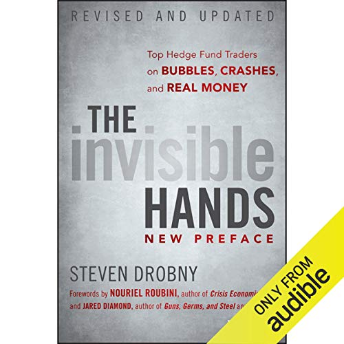 The Invisible Hands: Top Hedge Fund Traders on Bubbles, Crashes, and Real Money, Revised and Updated [Audiobook]