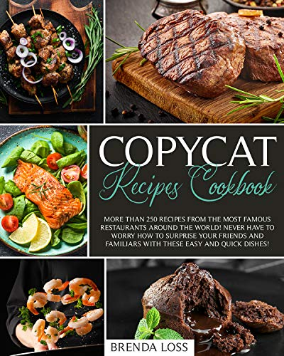 Copycat Recipes Cookbook: More than 250 recipes from the most famous restaurants around the world!...