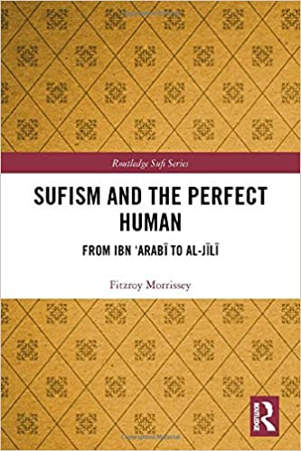 Sufism and the Perfect Human: From Ibn 'Arabī to al Jīlī