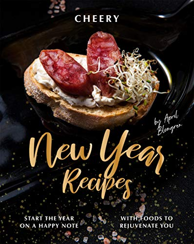 Cheery New Year Recipes: Start the Year on A Happy Note with Foods to Rejuvenate You