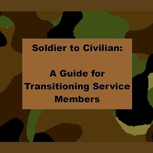 Soldier to Civilian: A Guide for Transitioning Service Members (Audiobook)