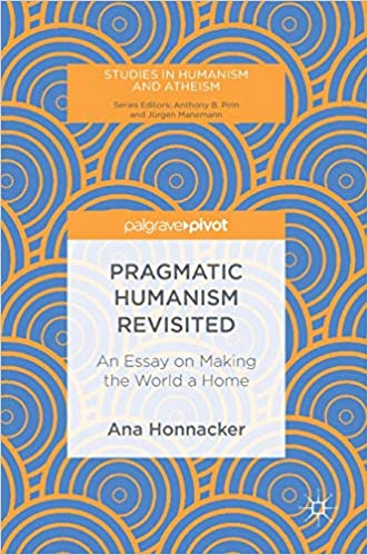 Pragmatic Humanism Revisited: An Essay on Making the World a Home
