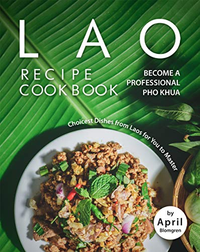 Lao Recipe Cookbook: Become A Professional Pho Khua   Choicest Dishes from Laos for You to Master