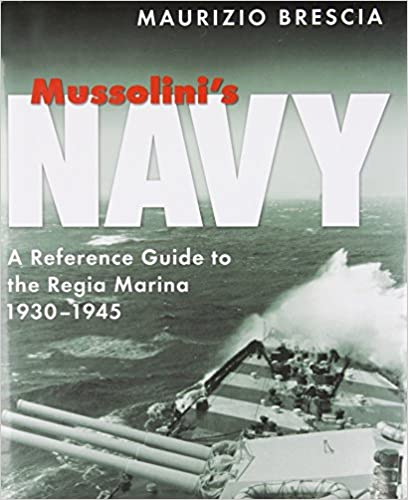Mussolini's Navy: A Reference Guide to the Regia Marina, 1930 1945