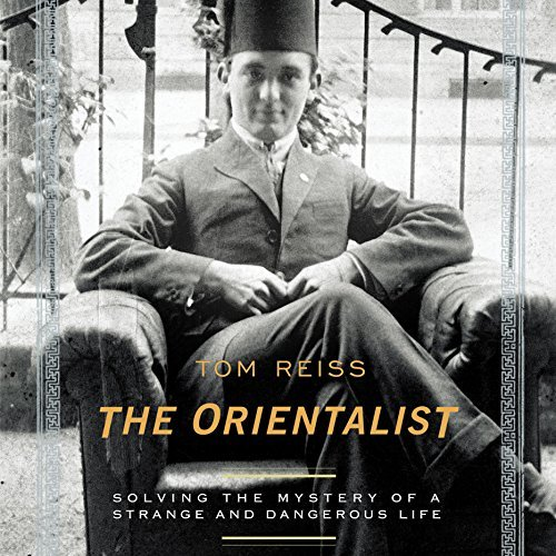 The Orientalist: Solving the Mystery of a Strange and Dangerous Life [Audiobook]