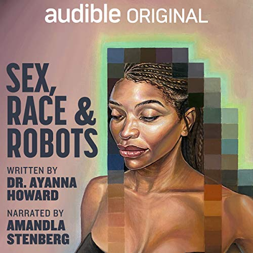 Sex, Race, and Robots: How to Be Human in the Age of AI [Audiobook]