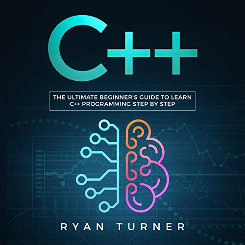 C++: The Ultimate Beginner's Guide to Learn C++ Programming Step by Step by Ryan Turner (Audiobook)