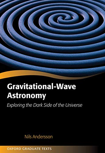 Gravitational Wave Astronomy: Exploring the Dark Side of the Universe (Oxford Graduate Texts)
