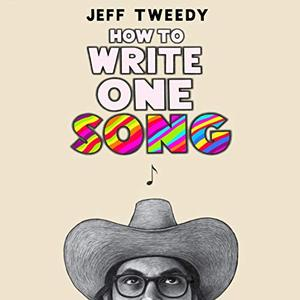 How to Write One Song: Loving the Things We Create and How They Love Us Back [Audiobook]