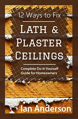 12 Ways to Fix Lath and Plaster Ceilings: Complete Do it Yourself Guide for Homeowners