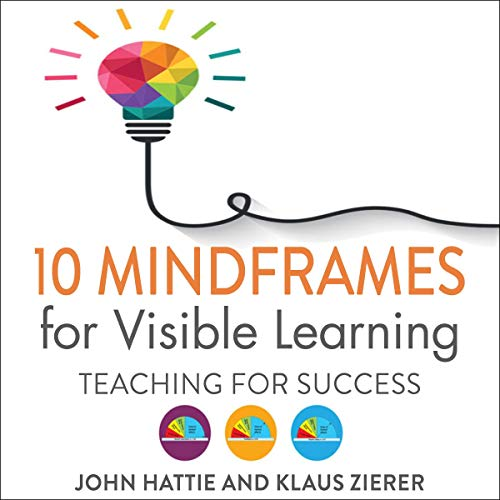 10 Mindframes for Visible Learning: Teaching for Success [Audiobook]
