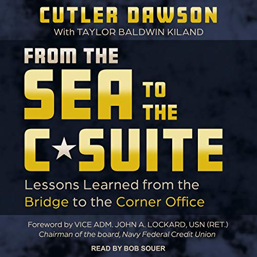 From the Sea to the C Suite: Lessons Learned from the Bridge to the Corner Office [Audiobook]