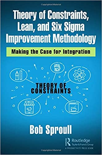 Theory of Constraints, Lean, and Six Sigma Improvement Methodology: Making the Case for Integration