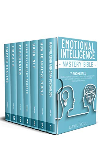 Emotional Intelligence Mastery Bible: 7 Books in 1: Manipulation and Dark Psychology, How to Analyze People, Dark NLP