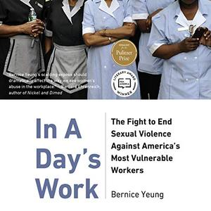 In a Day's Work: The Fight to End Sexual Violence Against America's Most Vulnerable Workers [Audiobook]