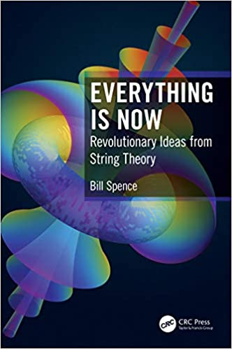 Everything is Now: Revolutionary Ideas from String Theory