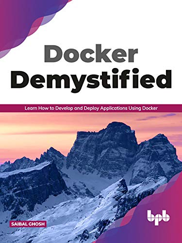 Docker Demystified: Learn How to Develop and Deploy Applications Using Docker