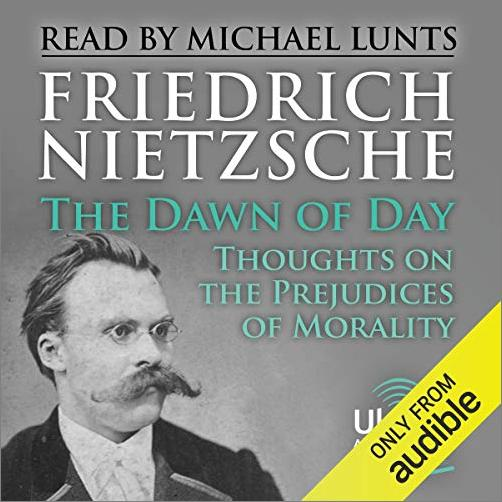 The Dawn of Day: Thoughts on the Prejudices of Morality [Audiobook]