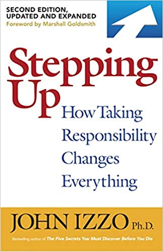 Stepping Up: How Taking Responsibility Changes Everything, 2nd Edition, Updated and Expanded