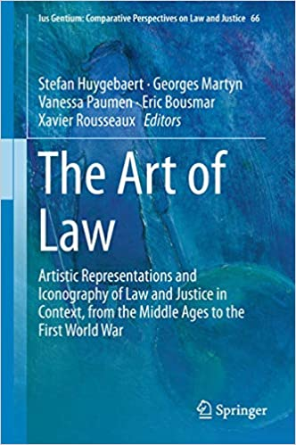 The Art of Law: Artistic Representations and Iconography of Law and Justice in Context, from the Middle Ages to the Firs