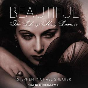 Beautiful: The Life of Hedy Lamarr [Audiobook]