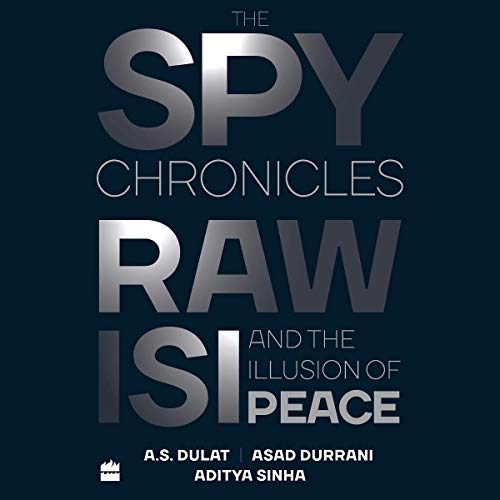 The Spy Chronicles: RAW, ISI and the Illusion of Peace [Audiobook]