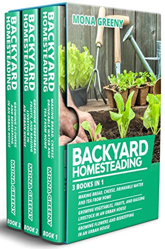 Backyard Homesteading: 3 books in 1 : Making Bread, Cheese, Drinkable Water and Tea from Home + Growing Vegetables, Fruits