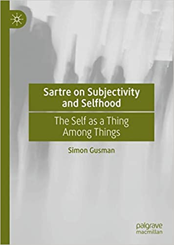 Sartre on Subjectivity and Selfhood: The Self as a Thing Among Things