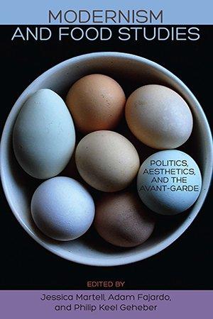 Modernism and Food Studies: Politics, Aesthetics, and the Avant Garde