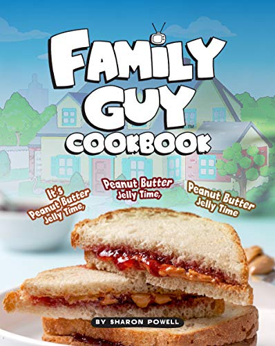 Family Guy Cookbook: It's Peanut Butter Jelly Time, Peanut Butter Jelly Time, Peanut Butter Jelly Time