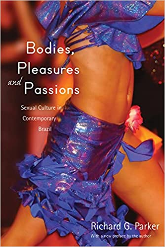 Bodies, Pleasures, and Passions: Sexual Culture in Contemporary Brazil, Second Edition