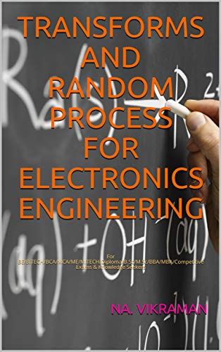 Transforms And Random Process For Electronics Engineering: For Be/B.Tech/Bca/Mca/Me/M.Tech/...