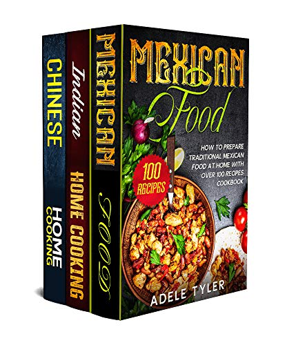 Mexican food, Indian Home Cooking and Chinese Cookbook: 3 books in 1: over 300 recipes for amazing Mexican Indian