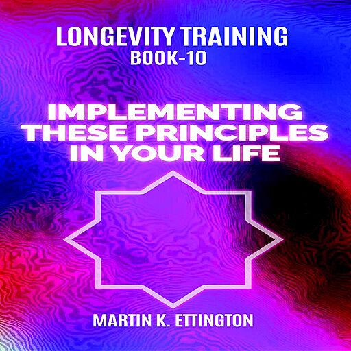 Longevity Training Book 10: Implementing These Principles In Your Life (Audiobook)