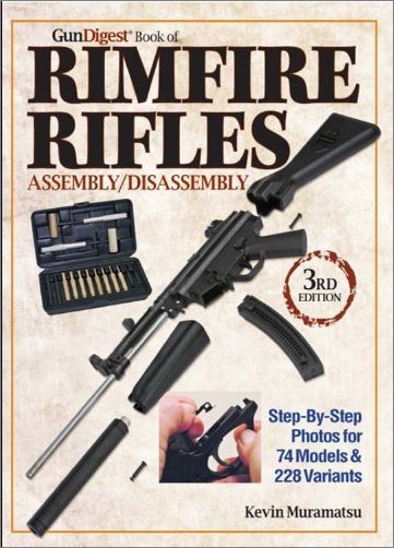 Gun Digest Book of Rimfire Rifles Assembly/Disassembly: Step by Step Photos for 74 Models & 228 Variables, 3rd Edition [EPUB]