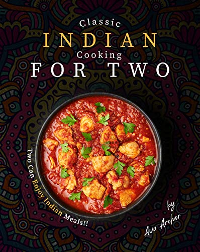 Classic Indian Cooking for Two: Two Can Enjoy Indian Meals!!