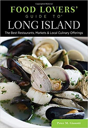 Food Lovers' Guide to Long Island: The Best Restaurants, Markets & Local Culinary Offerings