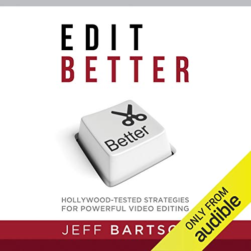 Edit Better: Hollywood Tested Strategies for Powerful Video Editing [Audiobook]