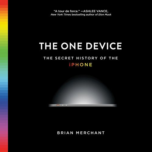 The One Device: The Secret History of the iPhone [Audiobook]