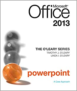The O'Leary Series: Microsoft Office PowerPoint 2013: A Case Approach