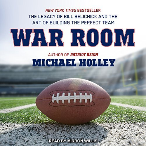 War Room: The Legacy of Bill Belichick and the Art of Building the Perfect Team [Audiobook]