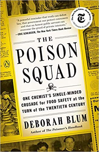 The Poison Squad: One Chemist's Single Minded Crusade for Food Safety at the Turn of the Twentieth Century