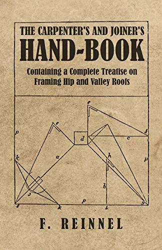 The Carpenter's and Joiner's Hand Book   Containing a Complete Treatise on Framing Hip and Valley Roofs