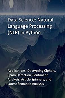 Data Science: Natural Language Processing (NLP) in Python: Applications: Decrypting Ciphers, Spam Detection,...
