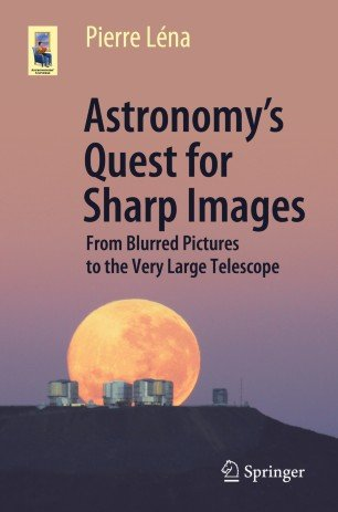 Astronomy's Quest for Sharp Images: From Blurred Pictures to the Very Large Telescope (True EPUB)