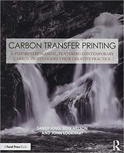 Carbon Transfer Printing: A Step by Step Manual, Featuring Contemporary Carbon Printers and Their Creative Practice
