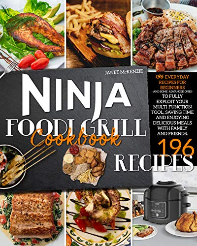 Ninja Foodi Grill Cookbook: 196 Everyday Recipes for Beginners (and Some Advanced Ones)