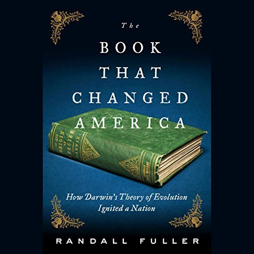 The Book That Changed America: How Darwin's Theory of Evolution Ignited a Nation [Audiobook]
