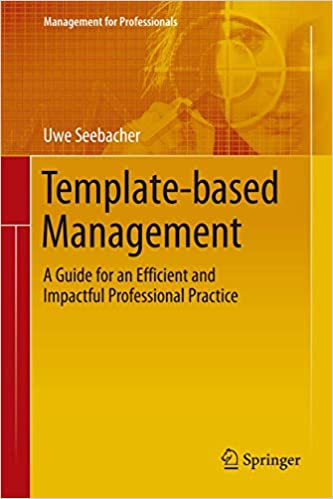 Template based Management: A Guide for an Efficient and Impactful Professional Practice
